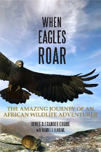 Cover When Eagles Roar: The Amazing Journey of an African Wildlife Adventurer