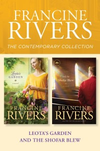 Cover Francine Rivers Contemporary Collection: Leota's Garden / And the Shofar Blew