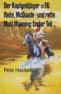 Cover Der Kopfgeldjäger #76: Reite, McQuade - und rette Matt Manning: Erster Teil