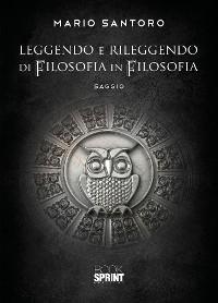 Cover Leggendo e rileggendo di filosofia in filosofia