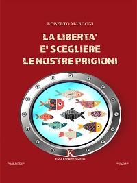 Cover La libertà è scegliere le nostre prigioni