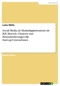 Cover Social Media als Marketinginstrument im B2C-Bereich. Chancen und Herausforderungen für Start-up-Unternehmen