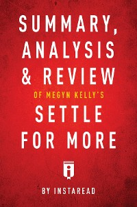 Cover Summary, Analysis & Review of Megyn Kelly's Settle for More by Instaread