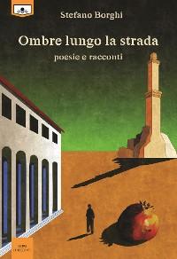 Cover Ombre lungo la strada - Poesie e racconti