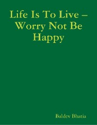 Cover Life Is to Live – Worry Not Be Happy