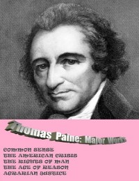 Cover THOMAS PAINE: MAJOR WORKS: COMMON SENSE / THE AMERICAN CRISIS / THE RIGHTS OF MAN / THE AGE OF REASON / AGRARIAN JUSTICE