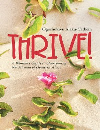 Cover Thrive!: A Woman's Guide to Overcoming the Trauma of Domestic Abuse