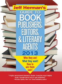 Cover Jeff Herman's Guide to Book Publishers, Editors, and Literary Agents 2013