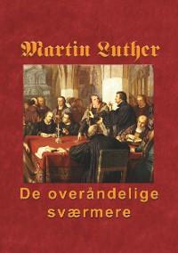 Cover Martin Luther - De overåndelige sværmere