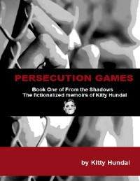Cover Persecution Games Book One of from the Shadows the Fictionalized Memoirs of Kitty Hundal