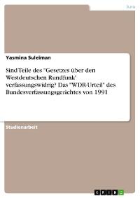 """Cover Sind Teile des  """"Gesetzes über den Westdeutschen Rundfunk"""" verfassungswidrig? Das """"WDR-Urteil"""" des Bundesverfassungsgerichtes von 1991"""