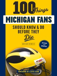 Cover 100 Things Michigan Fans Should Know & Do Before They Die