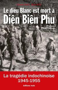Cover Le dieu Blanc est mort à Diên Biên Phu