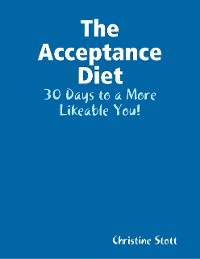 Cover The Acceptance Diet - 30 Days to a More Likeable You!