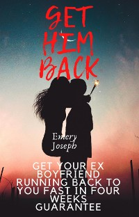 Cover Get Your Ex Boyfriend Running Back to you Fast in Four weeks Guarantee