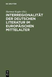 Cover Interregionalität der deutschen Literatur im europäischen Mittelalter