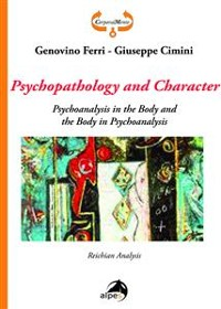 Cover Psychopathology and Character. Psychoanalysis in the Body and the Body in Psychoanalysis. Reichian Analysis