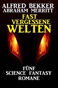 Cover Fast vergessene Welten: Fünf Science Fantasy Romane