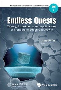 Cover Endless Quests: Theory, Experiments And Applications Of Frontiers Of Superconductivity