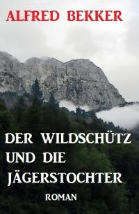 Cover Der Wildschütz und die Jägerstochter: Roman