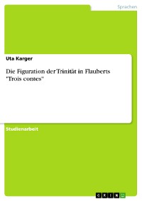 """Cover Die Figuration der Trinität in Flauberts """"Trois contes"""""""