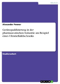 Cover Gerätequalifizierung in der pharmazeutischen Industrie am Beispiel eines Ultratiefkühlschranks