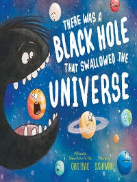 Cover There Was a Black Hole that Swallowed the Universe