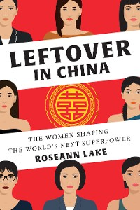 Cover Leftover in China: The Women Shaping the World's Next Superpower