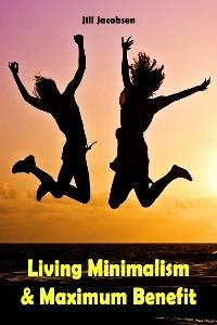Cover Living Minimalism & Maximum Benefit