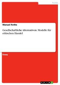 Cover Gesellschaftliche Alternativen. Modelle für ethischen Handel