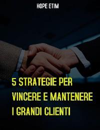Cover 5 Strategie per Vincere E Mantenere i Grandi Clienti