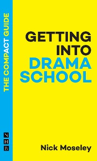 Cover Getting into Drama School: The Compact Guide