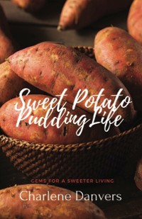 Cover Sweet Potato Pudding Life - Gems for a Sweeter Living