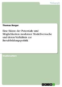Cover Eine Skizze der Potentiale und Möglichkeiten moderner Modellversuche und deren Verhältnis zur Berufsbildungspolitik
