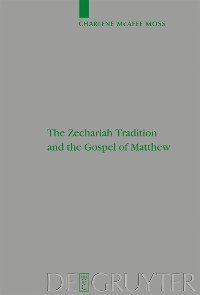 Cover The Zechariah Tradition and the Gospel of Matthew