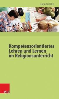 Cover Kompetenzorientiertes Lehren und Lernen im Religionsunterricht
