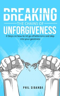 Cover Breaking the Chains of Unforgiveness
