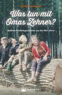 Cover Was tun mit Omas Zehner? Kindheit in Baden in den 50er-Jahren.