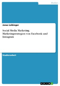 Cover Social Media Marketing. Marketingstrategien von Facebook und Instagram