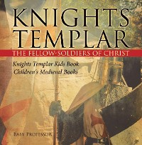 Cover Knights Templar the Fellow-Soldiers of Christ | Knights Templar Kids Book | Children's Medieval Books