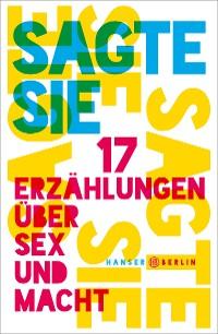 Cover Sagte sie. 17 Erzählungen über Sex und Macht