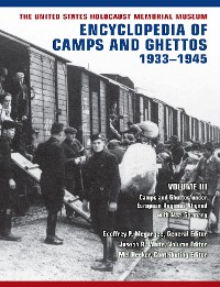 Cover The United States Holocaust Memorial Museum Encyclopedia of Camps and Ghettos, 1933–1945, Volume III
