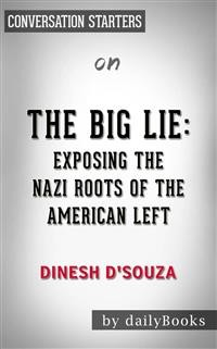 Cover The Big Lie: Exposing the Nazi Roots of the American Left by Dinesh D'Souza | Conversation Starters