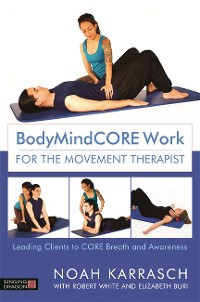 Cover BodyMindCORE Work for the Movement Therapist