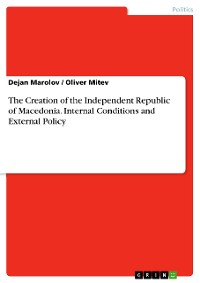 Cover The Creation of the Independent Republic of Macedonia. Internal Conditions and External Policy