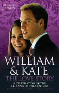 Cover William And Kate : The Love Story - A Celebration Of The Wedding Of The Century