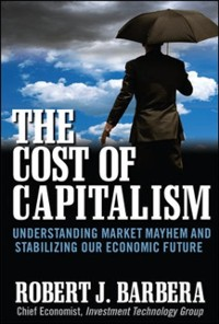 Cover Cost of Capitalism: Understanding Market Mayhem and Stabilizing our Economic Future