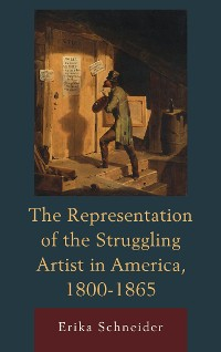 Cover The Representation of the Struggling Artist in America, 1800–1865