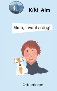 Cover Mum, I want a dog!