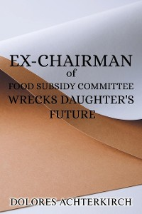 Cover Ex-Chairman of Food Subsidy Committee Wrecks Daughter's Future